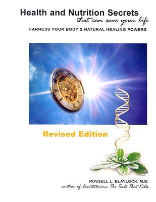Health and Nutrition Secrets That Can Save Your Life by Russell L. Blaylock