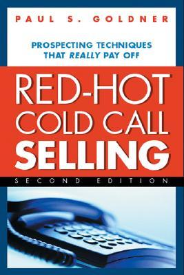 Ebook Red-Hot Cold Call Selling: Prospecting Techniques That Really Pay Off by Paul S. Goldner read!