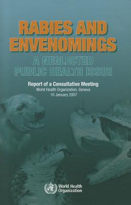 Rabies and Envenomings: A Neglected Public Health Issue: Report of a Consultative Meeting