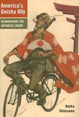 America's Geisha Ally: Reimagining the Japanese Enemy