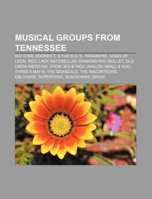 Musical Groups from Tennessee: Big Star, Booker T. & the M.G.'s, Paramore, Kings of Leon, Red, Lady Antebellum, Diamond Rio, Skillet