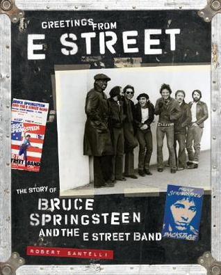 Greetings from E Street by Robert Santelli