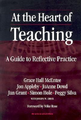 At the Heart of Teaching: A Guide to Reflective Practice