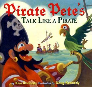 Pirate Pete's Talk Like a Pirate by Kim  Kennedy