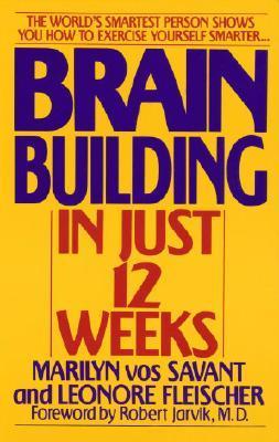 Brain Building in Just 12 Weeks by Marilyn Vos Savant