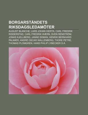 Borgarstandets Riksdagsledamoter: August Blanche, Lars Johan Hierta, Carl Fredrik Ridderstad, Carl Fredrik Waern, Sven Renstrom, Jonas Kjellberg