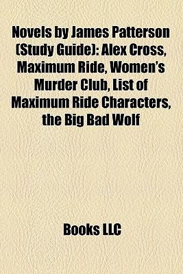 Novels by James Patterson (Book Guide): Alex Cross (Novel Series), Maximum Ride, Women's Murder Club (Novel Series)