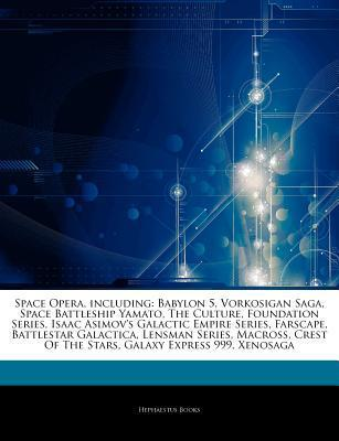 Articles on Space Opera, Including: Babylon 5, Vorkosigan Saga, Space Battleship Yamato, the Culture, Foundation Series, Isaac Asimov's Galactic Empire Series, Farscape, Battlestar Galactica, Lensman Series, Macross, Crest of the Stars
