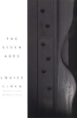 The Seven Ages by Louise Glück