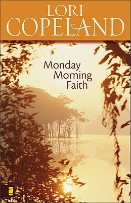Monday Morning Faith by Lori Copeland