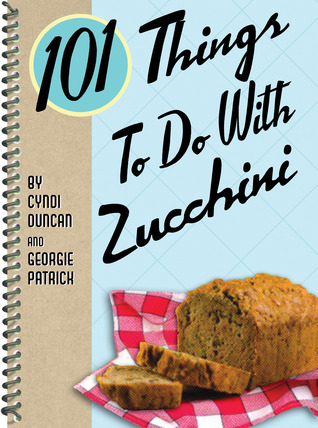 101 Things to Do with Zucchini by Cyndi Duncan
