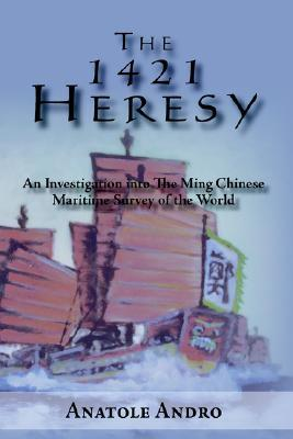 The 1421 Heresy: An Investigation Into the Ming Chinese Maritime Survey of the World
