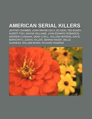 American Serial Killers: Jeffrey Dahmer, John Wayne Gacy, Ed Gein, Ted Bundy, Albert Fish, Wayne Williams, John Edward Robinson, Andrew Cunanan