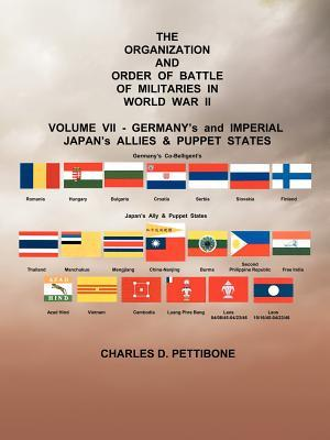 The Organization and Order or Battle of Militaries in World War II: Volume VII: Germany's and Imperial Japan's Allies & Puppet States