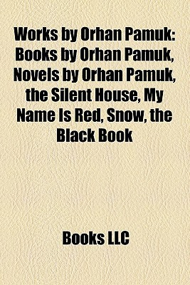 Works by Orhan Pamuk: Books by Orhan Pamuk, Novels by Orhan Pamuk, the Silent House, My Name Is Red, Snow, the Black Book