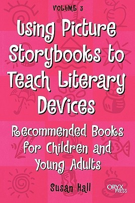 Using Picture Storybooks to Teach Literary Devices: Recommended Books for Children and Young Adults Volume 3