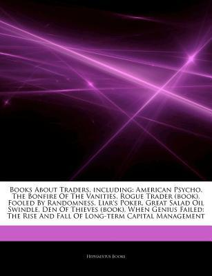 Articles on Books about Traders, Including: American Psycho, the Bonfire of the Vanities, Rogue Trader (Book), Fooled by Randomness, Liar's Poker, Great Salad Oil Swindle, Den of Thieves (Book)
