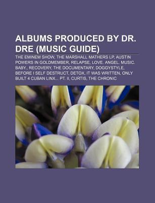 Albums Produced by Dr. Dre (Music Guide): The Eminem Show, the Marshall Mathers LP, Austin Powers in Goldmember, Relapse
