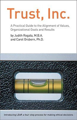 Trust, Inc.: A Practical Guide to the Alignment of Values, Organizational Goals and Results