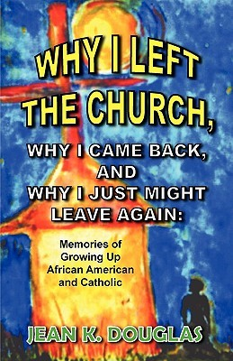 Why I Left the Church, Why I Came Back, and Why I Just Might Leave Again: Memories of Growing Up African American and Catholic