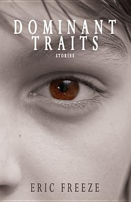 Dominant Traits by Eric Freeze