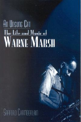 An Unsung Cat: The Life and Music of Warne Marsh
