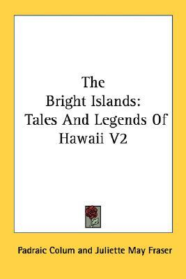 The Bright Islands: Tales and Legends of Hawaii V2