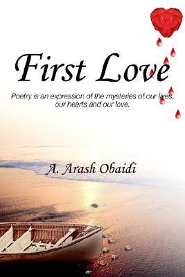 First Love: Poetry is an expression of the mysteries of our lives, our hearts and our love.