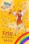 Erin the Firebird Fairy (Rainbow Magic: Magical Animals Fairies, #3)