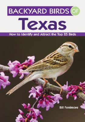 Backyard Birds of Texas: How to Identify and Attract the Top 25 Birds