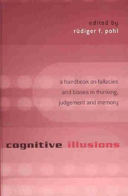 Cognitive Illusions: A Handbook on Fallacies and Biases in Thinking, Judgement and Memory