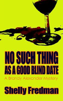 No Such Thing As A Good Blind Date by Shelly Fredman