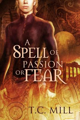 A Spell of Passion or Fear by T.C. Mill