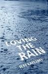 Loving the Rain by Jeff LaFerney