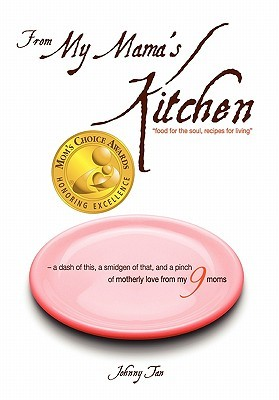 Ebook From My Mama's Kitchen: Food for the Soul, Recipes for Living by Johnny Tan DOC!