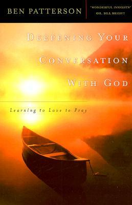 Deepening Your Conversation with God by Ben Patterson