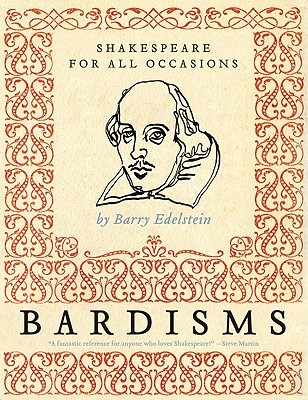 Bardisms Shakespeare For All Occasions By Barry Edelstein border=
