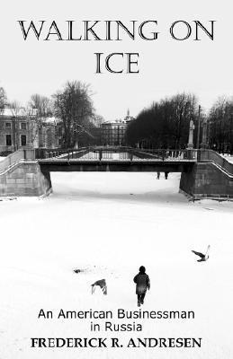 Walking on Ice: An American Businessman in Russia