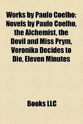 Works by Paulo Coelho: Novels by Paulo Coelho, the Alchemist, the Devil and Miss Prym, Veronika Decides to Die, Eleven Minutes