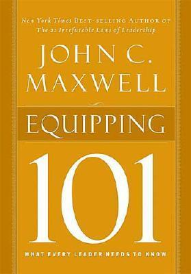 Equipping 101 by John C. Maxwell