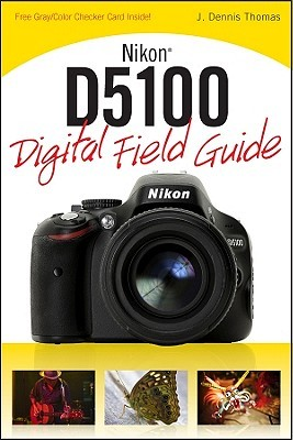 nikon d5100 digital field guide by j dennis thomas rh goodreads com nikon d3200 digital field guide nikon d5500 digital field guide