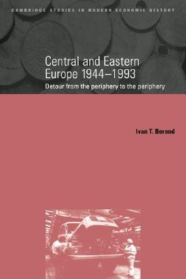 Central and Eastern Europe, 1944 1993: Detour from the Periphery to the Periphery