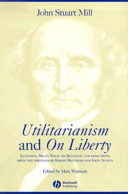 utilitarianism on liberty and essay on bentham together  utilitarianism on liberty and essay on bentham together selected writings of jeremy bentham and john austin by john stuart mill