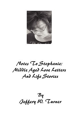 Notes to Stephanie: Middle Aged Love Letters and Life Stories
