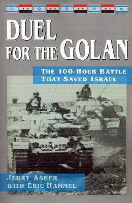 Duel for the Golan: The 100-Hour Battle That Saved Israel