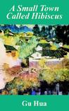 A Small Town Called Hibiscus by Gu Hua