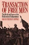 A Transaction of Free Men: The Birth & Course of the Declaration of Independence