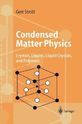 Condensed Matter Physics: Crystals, Liquids, Liquid Crystals, and Polymers
