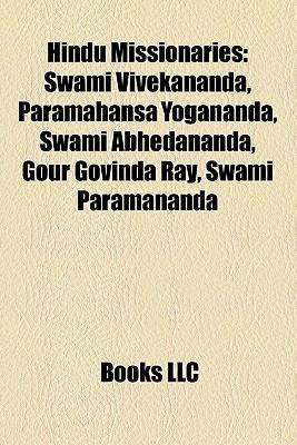 Hindu Missionaries: Swami Vivekananda, Paramahansa Yogananda, Swami Abhedananda, Swami Brahmananda, Bhaktisiddhanta Sarasvati Thakura