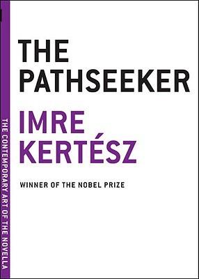 The Pathseeker by Imre Kertész